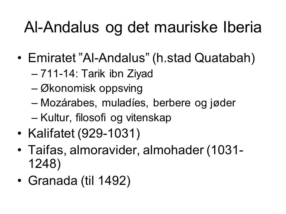 """Al-Andalus og det mauriske Iberia Emiratet """"Al-Andalus"""" (h.stad Quatabah) –711-14: Tarik ibn Ziyad –Økonomisk oppsving –Mozárabes, muladíes, berbere o"""