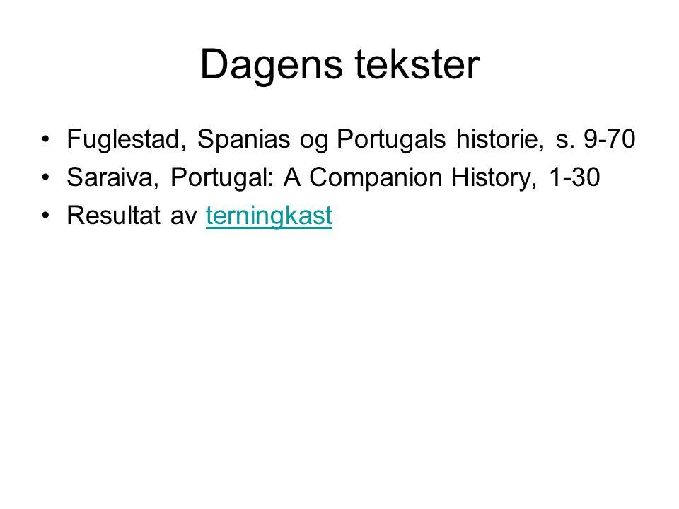 Dagens tekster Fuglestad, Spanias og Portugals historie, s. 9-70 Saraiva, Portugal: A Companion History, 1-30 Resultat av terningkastterningkast