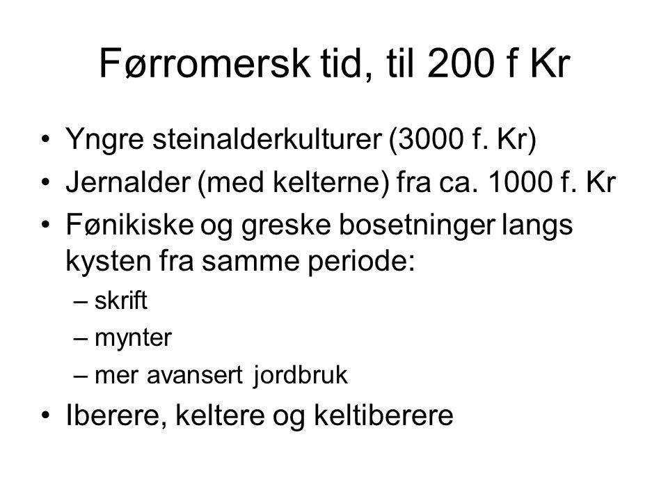 Førromersk tid, til 200 f Kr Yngre steinalderkulturer (3000 f. Kr) Jernalder (med kelterne) fra ca. 1000 f. Kr Fønikiske og greske bosetninger langs k