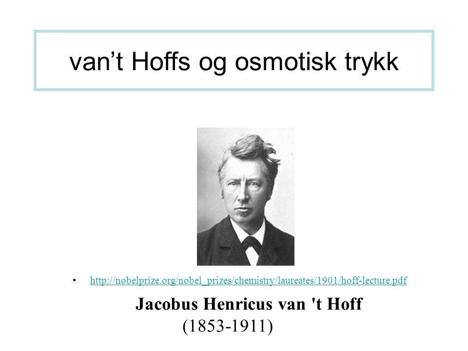 Jacobus Henricus van 't Hoff (1853-1911) van't Hoffs og osmotisk trykk http://nobelprize.org/nobel_prizes/chemistry/laureates/1901/hoff-lecture.pdf
