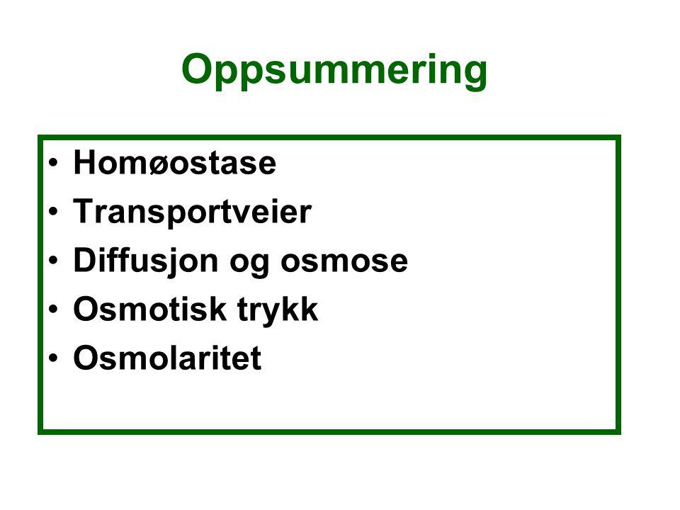 Oppsummering Homøostase Transportveier Diffusjon og osmose Osmotisk trykk Osmolaritet