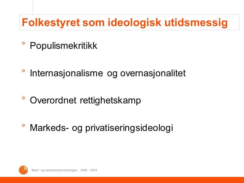 Folkestyret som ideologisk utidsmessig °Populismekritikk °Internasjonalisme og overnasjonalitet °Overordnet rettighetskamp °Markeds- og privatiserings