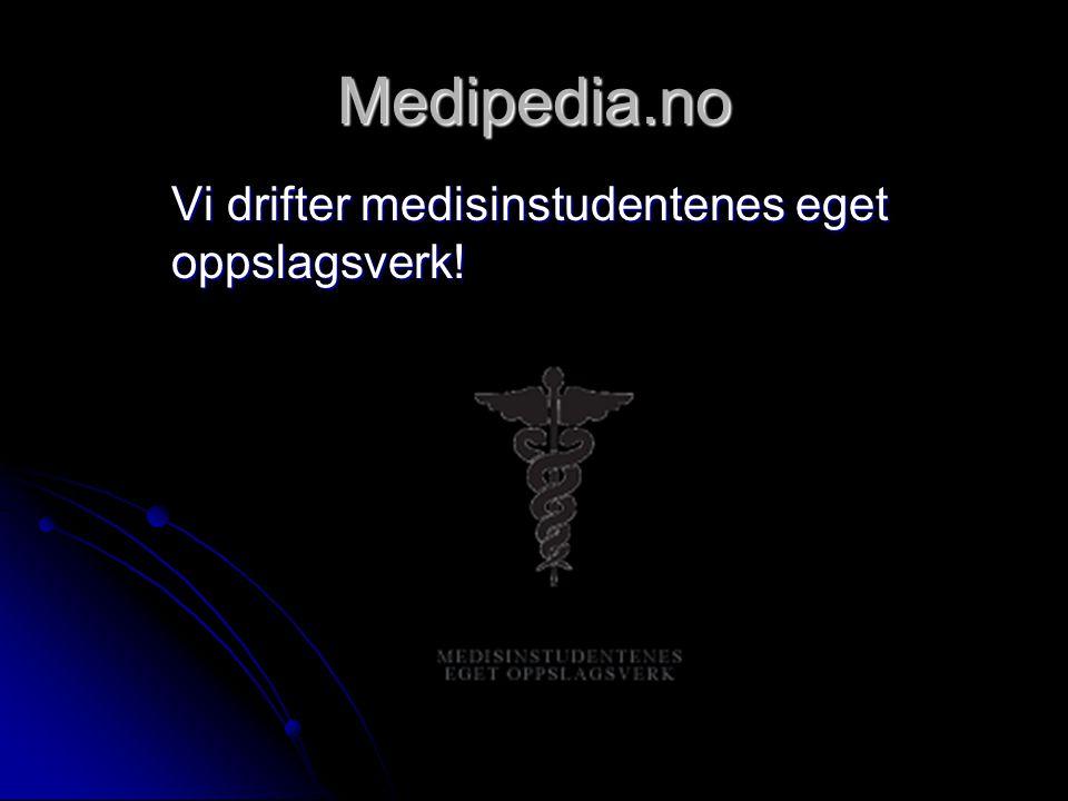 Medipedia.no Vi drifter medisinstudentenes eget oppslagsverk!