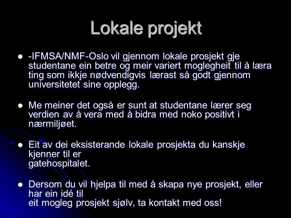 Lokale projekt -IFMSA/NMF-Oslo vil gjennom lokale prosjekt gje studentane ein betre og meir variert moglegheit til å læra ting som ikkje nødvendigvis lærast så godt gjennom universitetet sine opplegg.