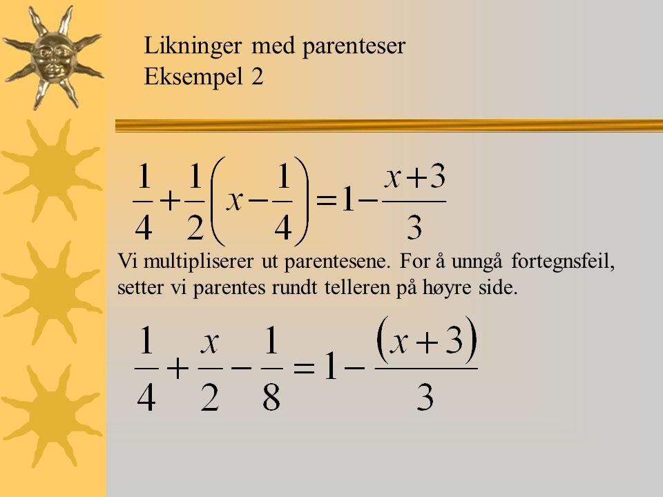 Likninger med parenteser Eksempel 2 Vi multipliserer ut parentesene. For å unngå fortegnsfeil, setter vi parentes rundt telleren på høyre side.
