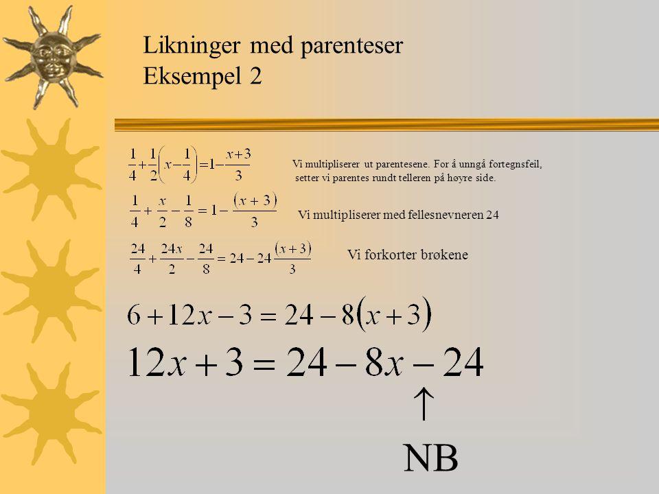 Likninger med parenteser Eksempel 2 NB Vi multipliserer ut parentesene. For å unngå fortegnsfeil, setter vi parentes rundt telleren på høyre side. Vi