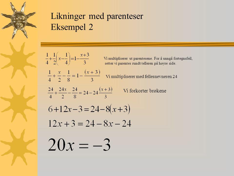 Likninger med parenteser Eksempel 2 Vi multipliserer ut parentesene. For å unngå fortegnsfeil, setter vi parentes rundt telleren på høyre side. Vi mul
