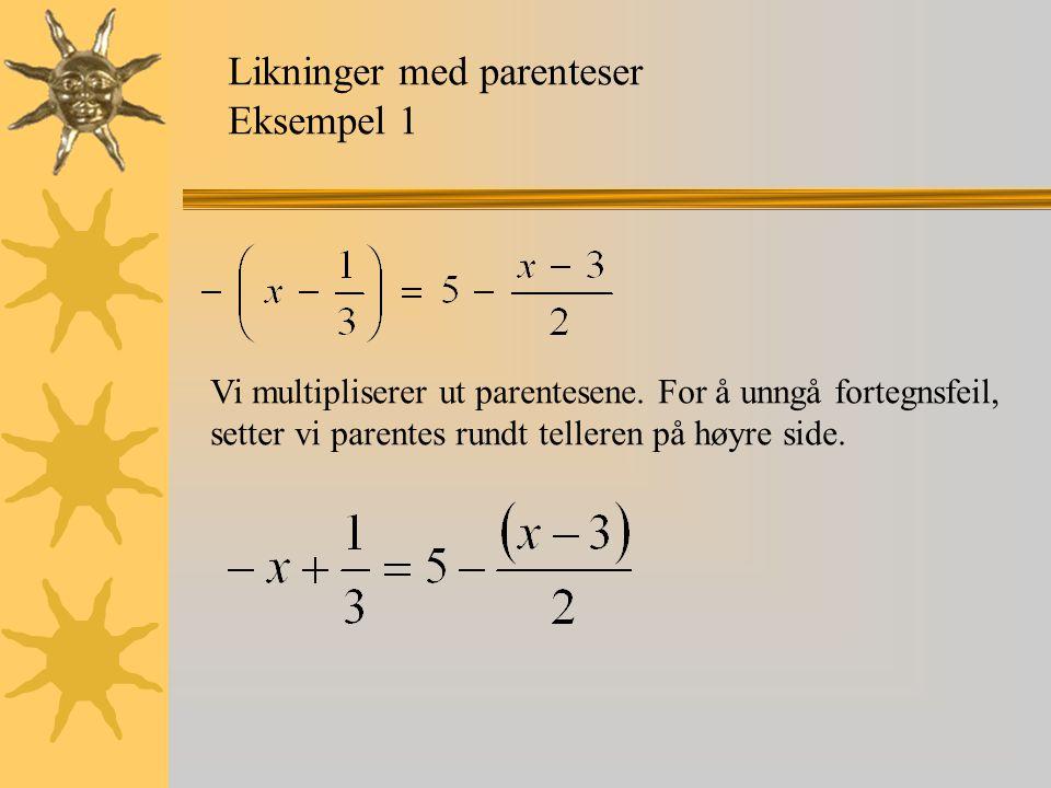 Likninger med parenteser Eksempel 1 Vi multipliserer ut parentesene. For å unngå fortegnsfeil, setter vi parentes rundt telleren på høyre side.