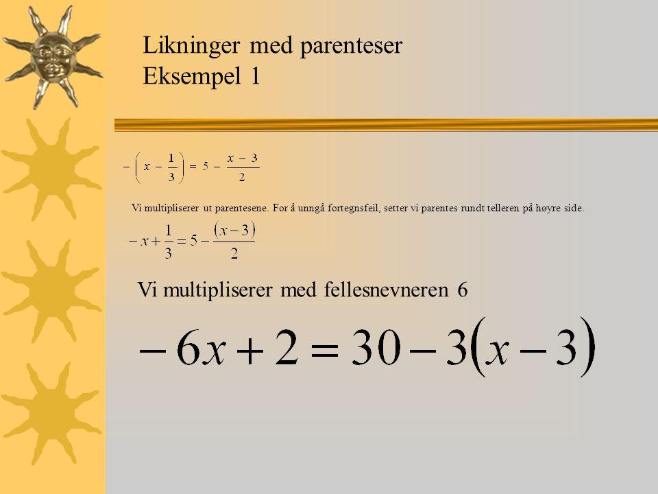 Likninger med parenteser Eksempel 1 Vi multipliserer ut parentesene.