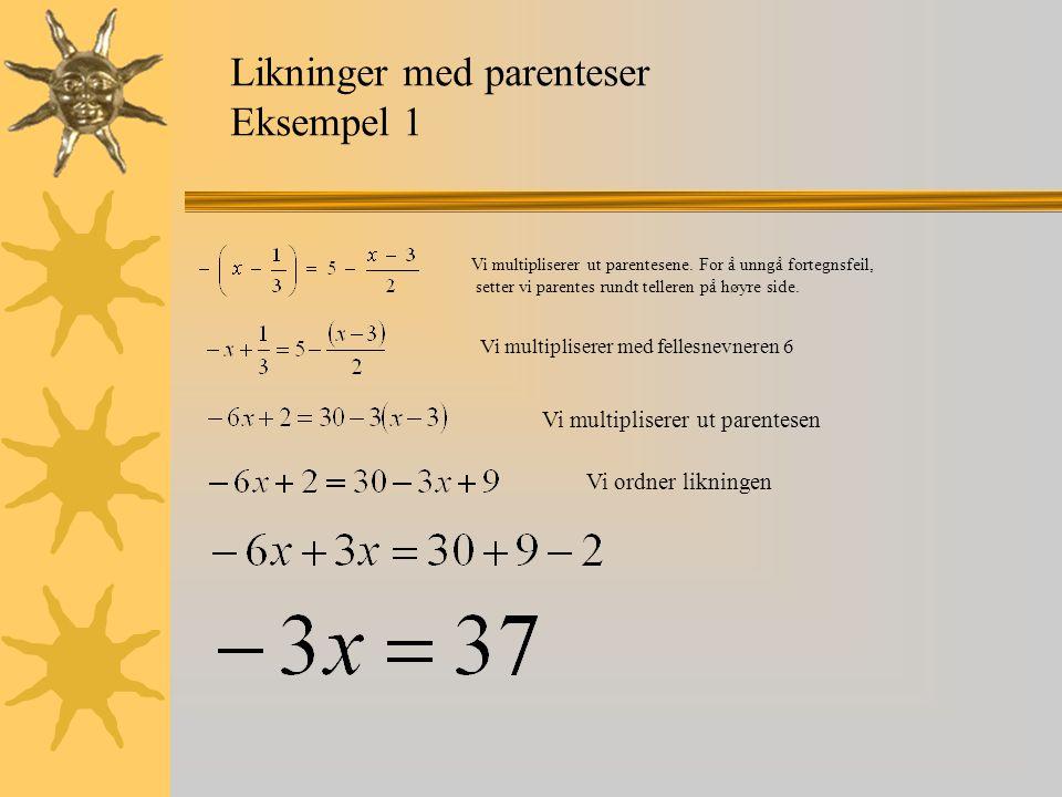 Likninger med parenteser Eksempel 1 Vi multipliserer ut parentesene. For å unngå fortegnsfeil, setter vi parentes rundt telleren på høyre side. Vi mul