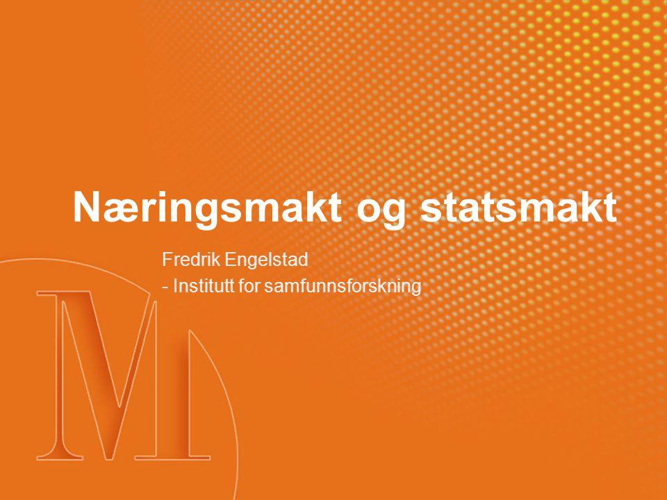 Næringsmakt og statsmakt Fredrik Engelstad - Institutt for samfunnsforskning