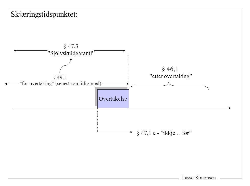 """Lasse Simonsen Skjæringstidspunktet: Overtakelse § 49,1 """"før overtaking"""" (senest samtidig med) § 46,1 """"etter overtaking"""" § 47,1 c - """"ikkje …før"""" § 47,"""