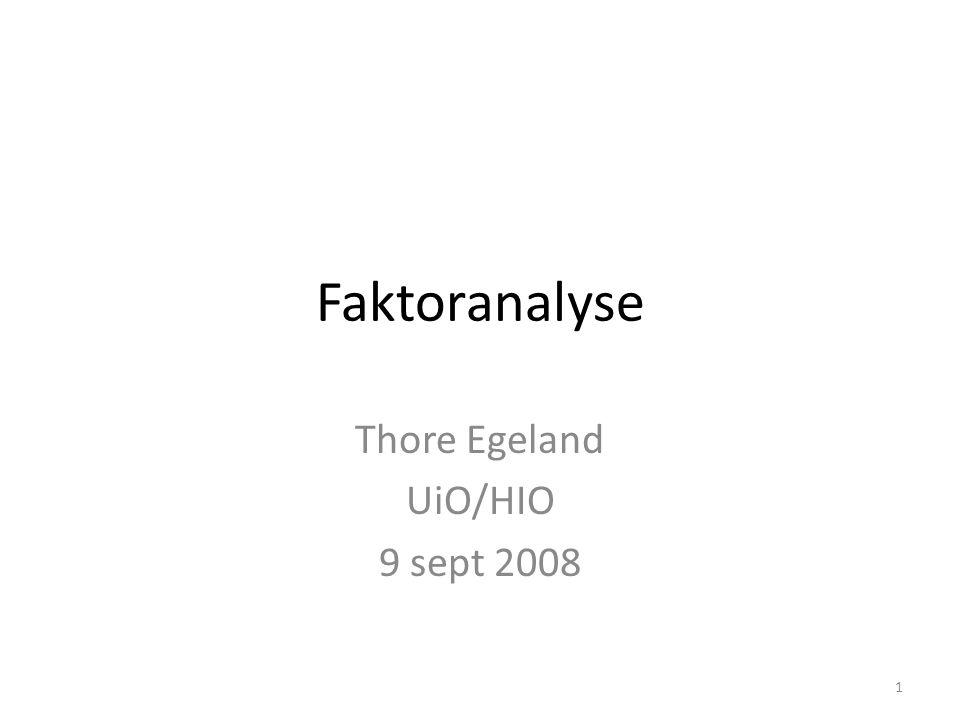 Faktoranalyse Thore Egeland UiO/HIO 9 sept 2008 1