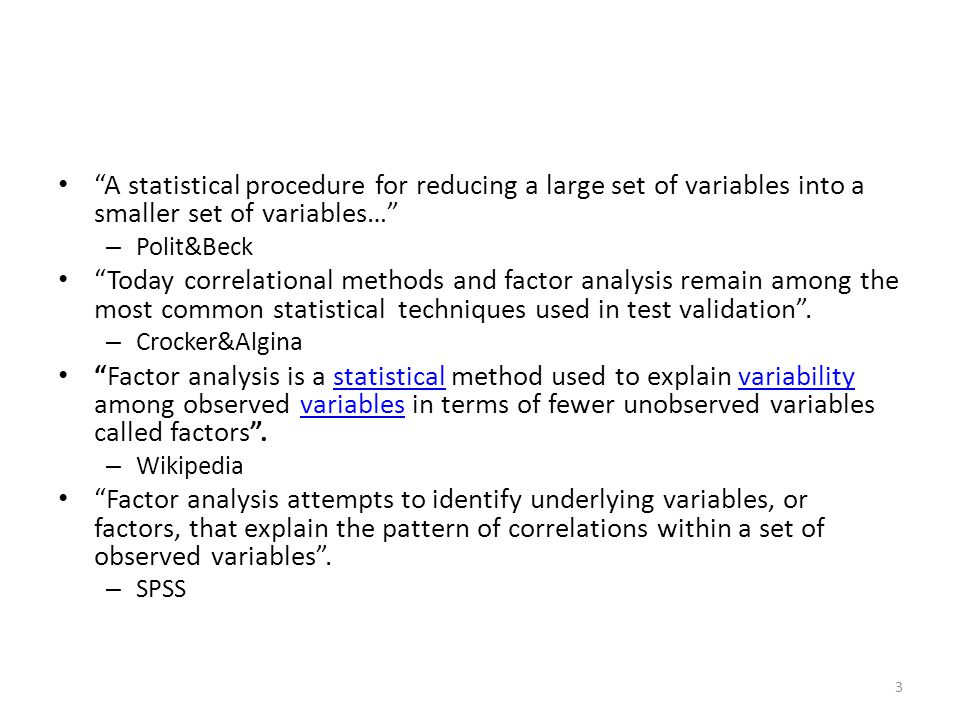 A statistical procedure for reducing a large set of variables into a smaller set of variables… – Polit&Beck Today correlational methods and factor analysis remain among the most common statistical techniques used in test validation .