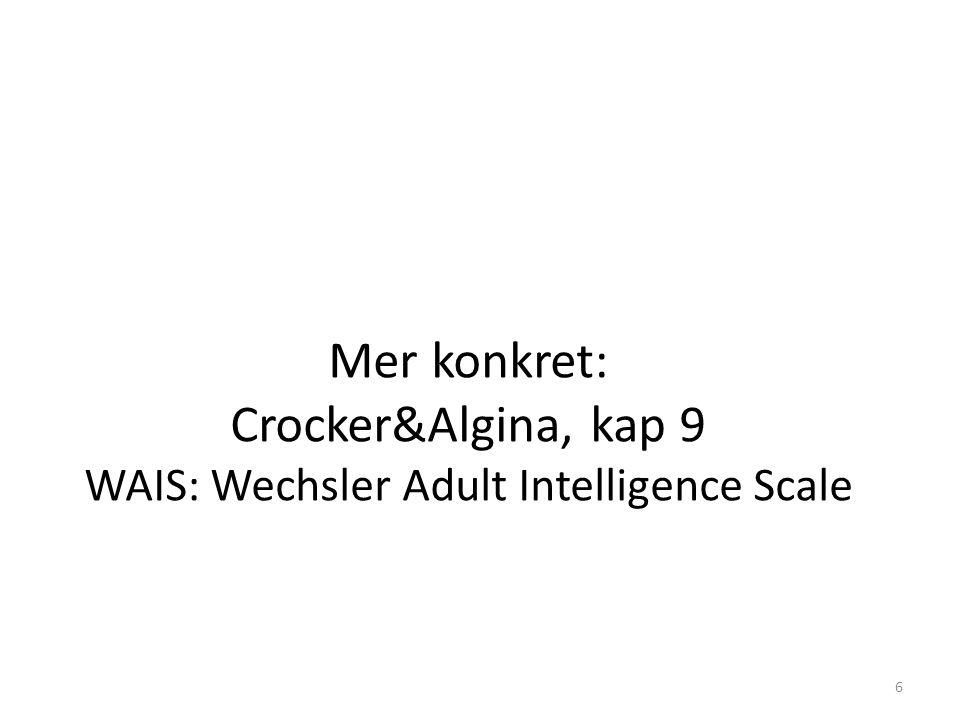 Mer konkret: Crocker&Algina, kap 9 WAIS: Wechsler Adult Intelligence Scale 6