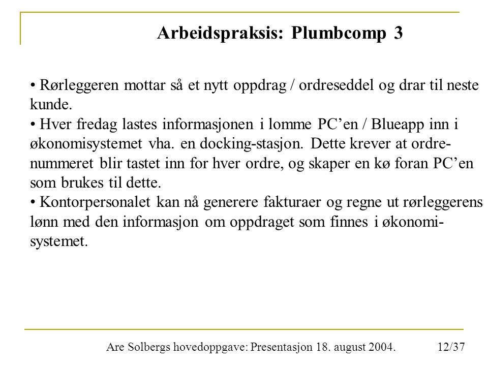 Are Solbergs hovedoppgave: Presentasjon 18. august 2004. Arbeidspraksis: Plumbcomp 3 Rørleggeren mottar så et nytt oppdrag / ordreseddel og drar til n