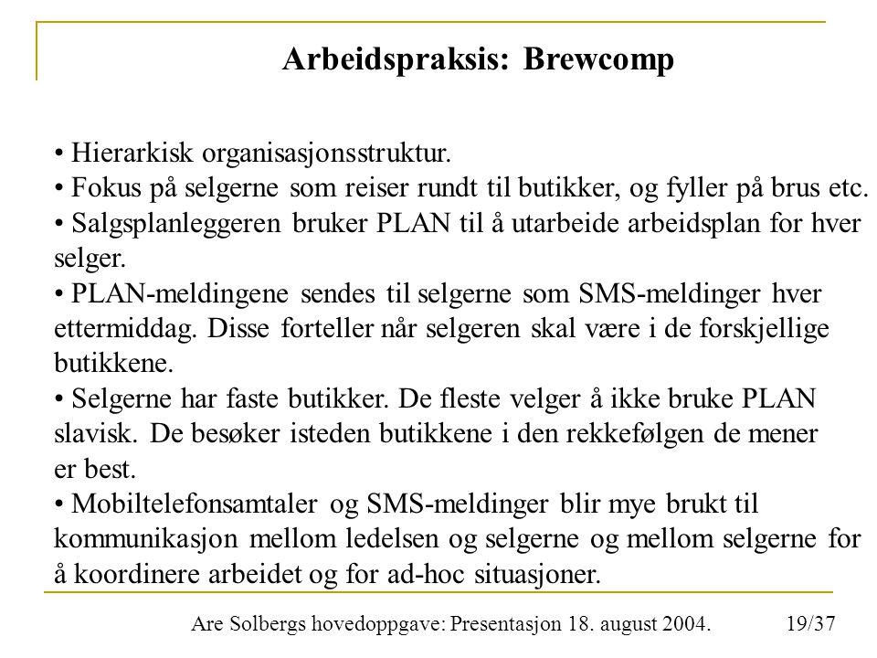 Are Solbergs hovedoppgave: Presentasjon 18. august 2004. Arbeidspraksis: Brewcomp Hierarkisk organisasjonsstruktur. Fokus på selgerne som reiser rundt