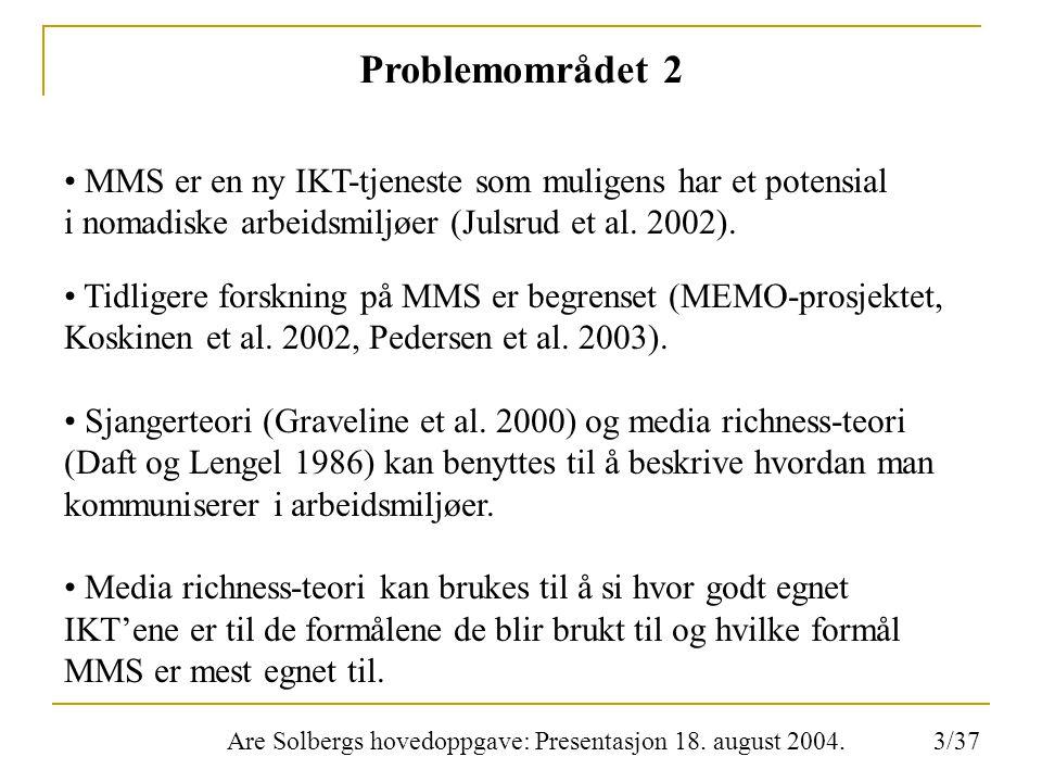 Are Solbergs hovedoppgave: Presentasjon 18. august 2004. Problemområdet 2 MMS er en ny IKT-tjeneste som muligens har et potensial i nomadiske arbeidsm