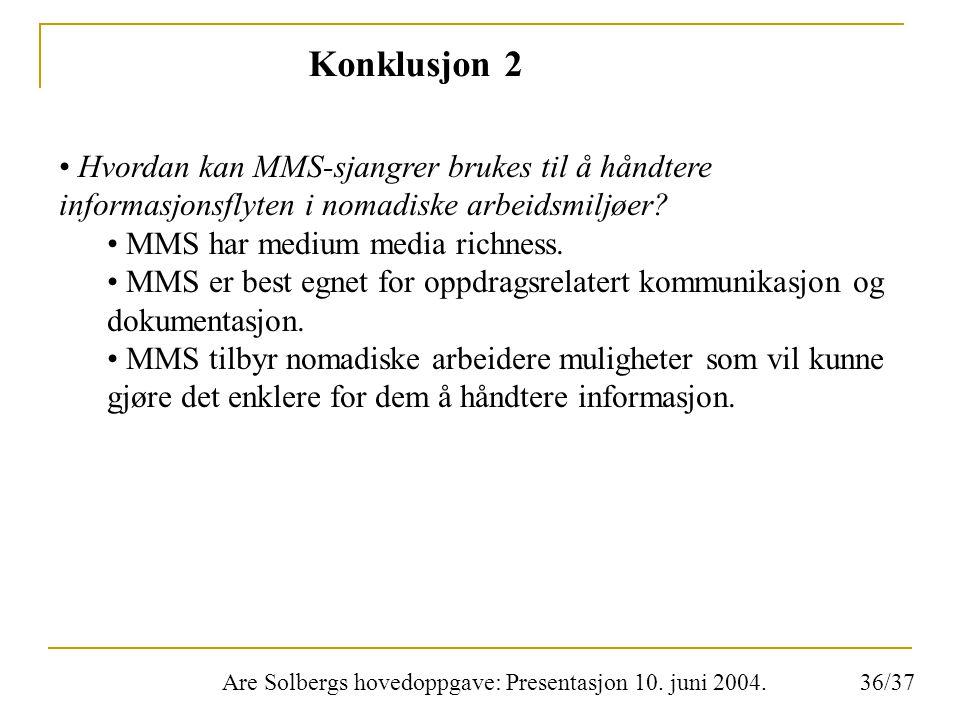 Are Solbergs hovedoppgave: Presentasjon 10. juni 2004. Konklusjon 2 Hvordan kan MMS-sjangrer brukes til å håndtere informasjonsflyten i nomadiske arbe