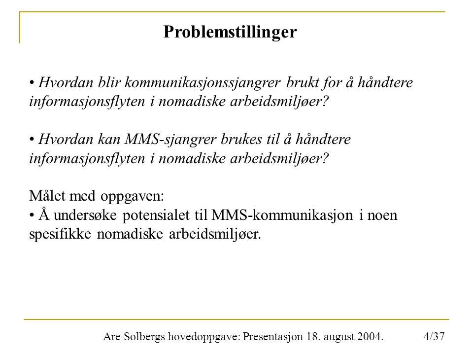 Are Solbergs hovedoppgave: Presentasjon 18. august 2004. Problemstillinger Hvordan blir kommunikasjonssjangrer brukt for å håndtere informasjonsflyten