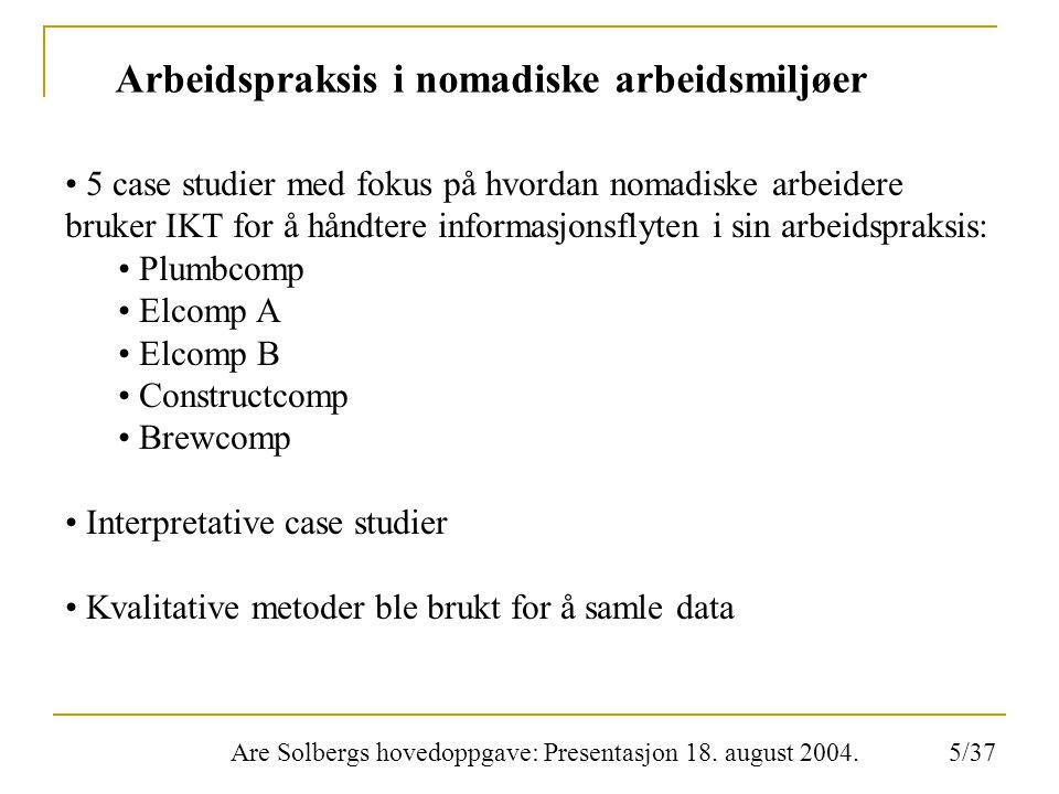 Are Solbergs hovedoppgave: Presentasjon 18. august 2004. Arbeidspraksis i nomadiske arbeidsmiljøer 5 case studier med fokus på hvordan nomadiske arbei