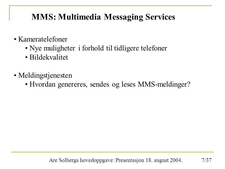 Are Solbergs hovedoppgave: Presentasjon 18. august 2004. MMS: Multimedia Messaging Services Kameratelefoner Nye muligheter i forhold til tidligere tel