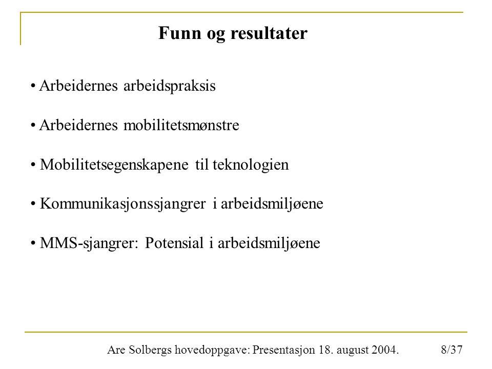 Are Solbergs hovedoppgave: Presentasjon 18. august 2004. Funn og resultater Arbeidernes arbeidspraksis Arbeidernes mobilitetsmønstre Mobilitetsegenska