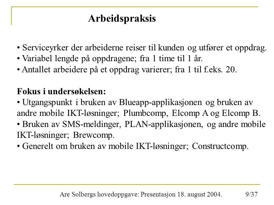 Are Solbergs hovedoppgave: Presentasjon 18. august 2004. Arbeidspraksis Serviceyrker der arbeiderne reiser til kunden og utfører et oppdrag. Variabel