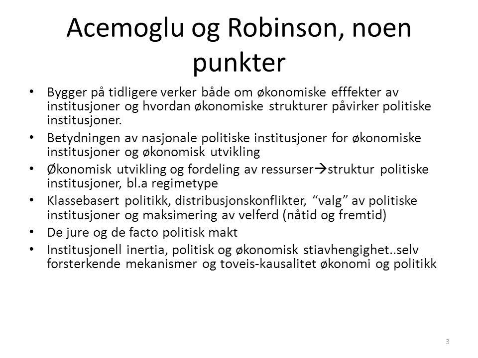 Acemoglu og Robinson, noen punkter Bygger på tidligere verker både om økonomiske efffekter av institusjoner og hvordan økonomiske strukturer påvirker