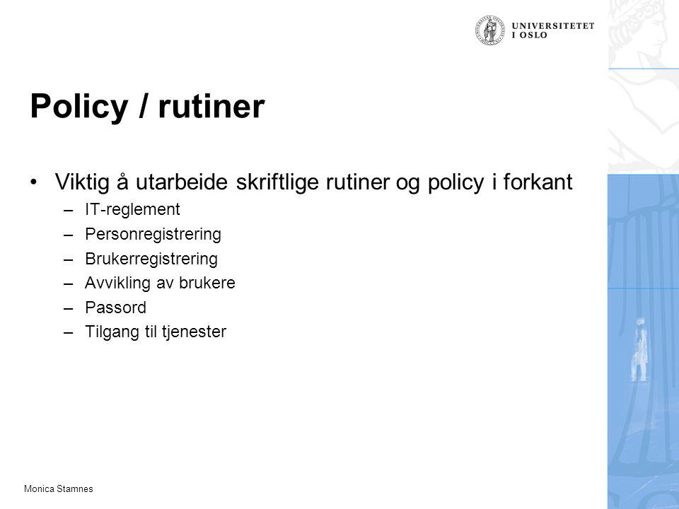 Monica Stamnes Policy / rutiner Viktig å utarbeide skriftlige rutiner og policy i forkant –IT-reglement –Personregistrering –Brukerregistrering –Avvikling av brukere –Passord –Tilgang til tjenester