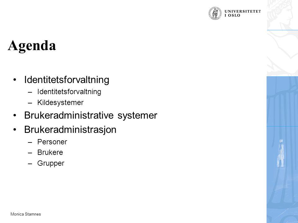 Monica Stamnes Agenda Identitetsforvaltning –Identitetsforvaltning –Kildesystemer Brukeradministrative systemer Brukeradministrasjon –Personer –Brukere –Grupper