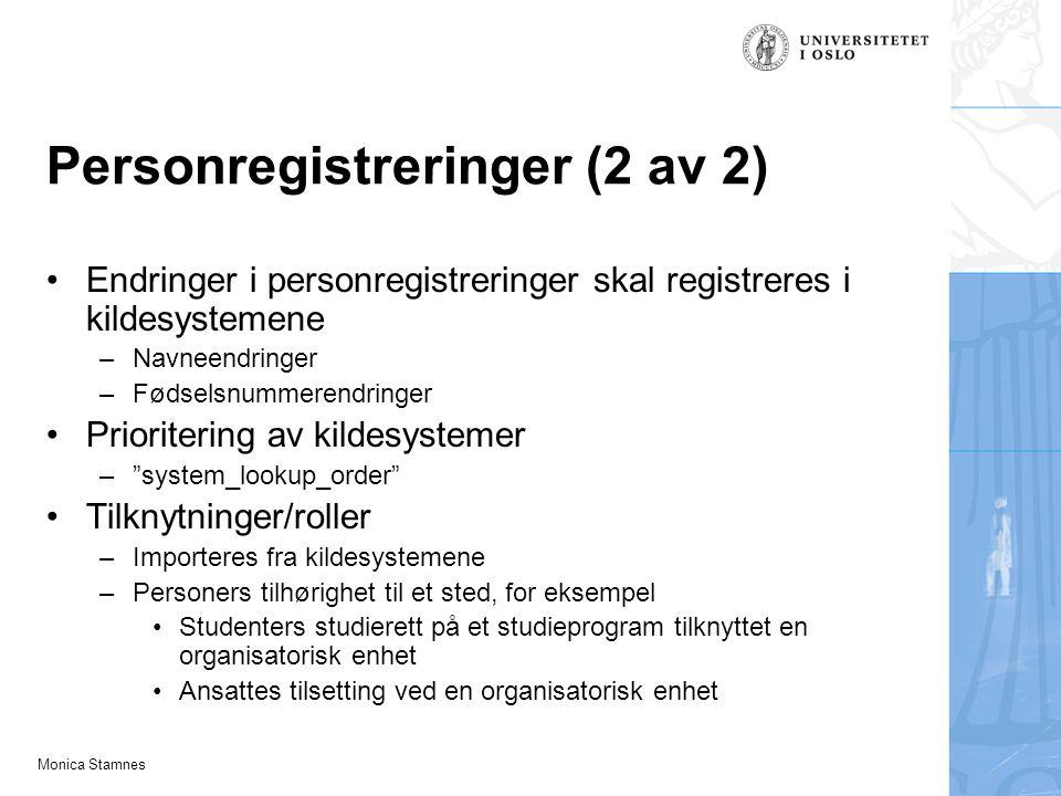 Monica Stamnes Personregistreringer (2 av 2) Endringer i personregistreringer skal registreres i kildesystemene –Navneendringer –Fødselsnummerendringe