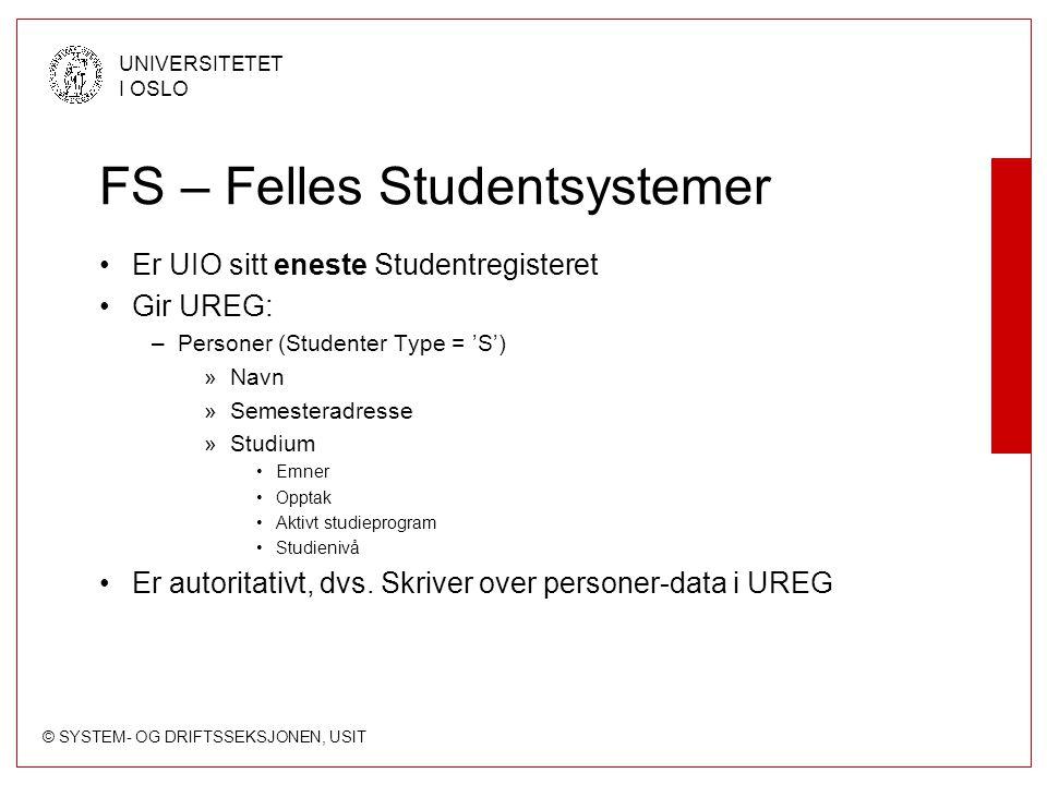 © SYSTEM- OG DRIFTSSEKSJONEN, USIT UNIVERSITETET I OSLO FS – Felles Studentsystemer Er UIO sitt eneste Studentregisteret Gir UREG: –Personer (Studente