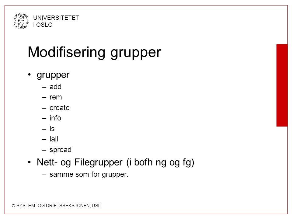 © SYSTEM- OG DRIFTSSEKSJONEN, USIT UNIVERSITETET I OSLO Modifisering grupper grupper –add –rem –create –info –ls –lall –spread Nett- og Filegrupper (i