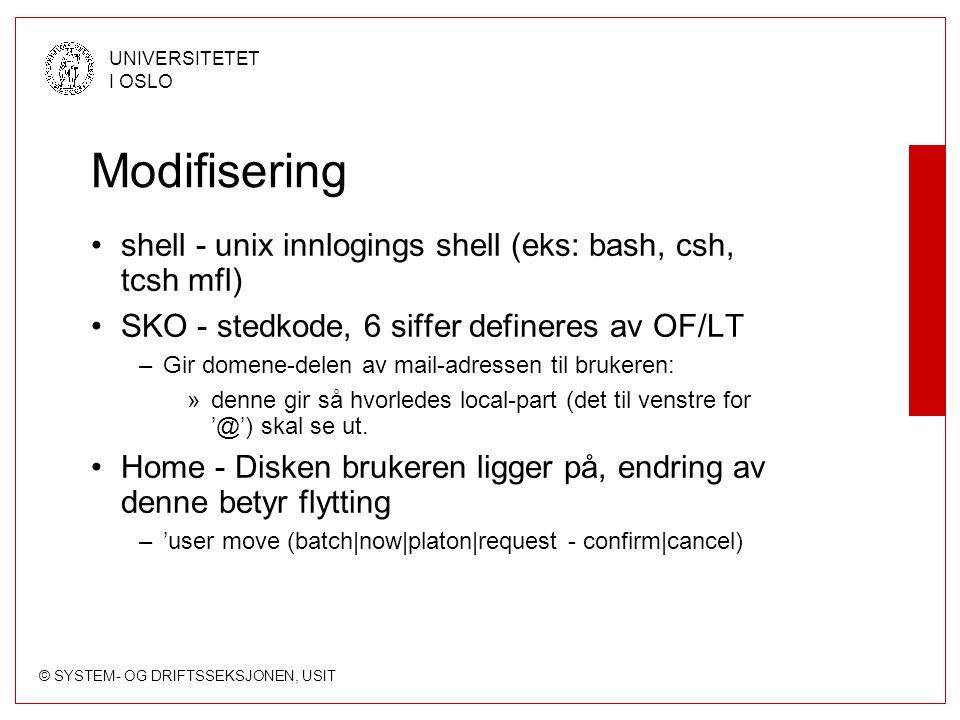 © SYSTEM- OG DRIFTSSEKSJONEN, USIT UNIVERSITETET I OSLO Modifisering shell - unix innlogings shell (eks: bash, csh, tcsh mfl) SKO - stedkode, 6 siffer defineres av OF/LT –Gir domene-delen av mail-adressen til brukeren: »denne gir så hvorledes local-part (det til venstre for '@') skal se ut.