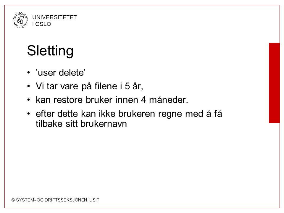 © SYSTEM- OG DRIFTSSEKSJONEN, USIT UNIVERSITETET I OSLO Sletting 'user delete' Vi tar vare på filene i 5 år, kan restore bruker innen 4 måneder.