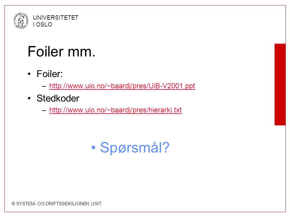 © SYSTEM- OG DRIFTSSEKSJONEN, USIT UNIVERSITETET I OSLO Foiler mm. Foiler: –http://www.uio.no/~baardj/pres/UiB-V2001.ppthttp://www.uio.no/~baardj/pres