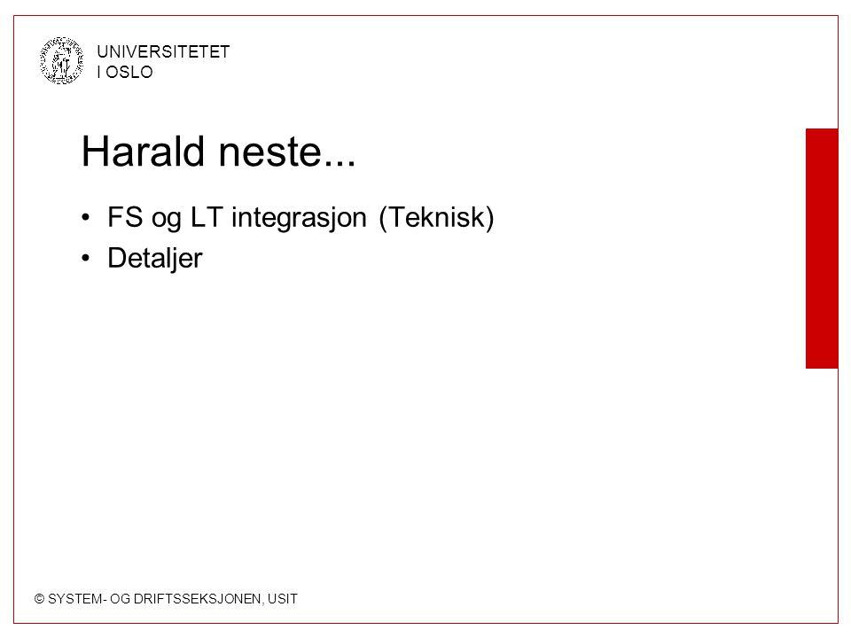 © SYSTEM- OG DRIFTSSEKSJONEN, USIT UNIVERSITETET I OSLO Harald neste... FS og LT integrasjon (Teknisk) Detaljer