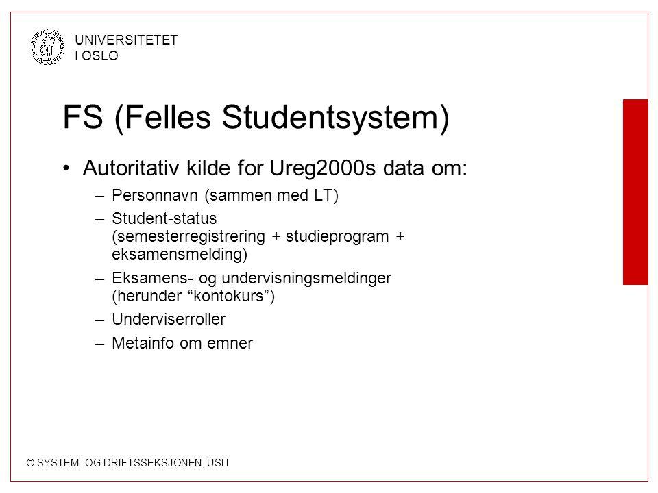 © SYSTEM- OG DRIFTSSEKSJONEN, USIT UNIVERSITETET I OSLO FS (Felles Studentsystem) Autoritativ kilde for Ureg2000s data om: –Personnavn (sammen med LT)