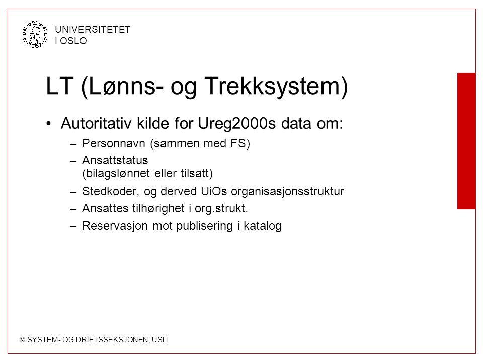 © SYSTEM- OG DRIFTSSEKSJONEN, USIT UNIVERSITETET I OSLO LT (Lønns- og Trekksystem) Autoritativ kilde for Ureg2000s data om: –Personnavn (sammen med FS