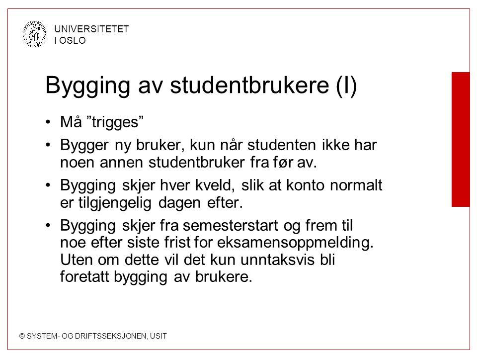 """© SYSTEM- OG DRIFTSSEKSJONEN, USIT UNIVERSITETET I OSLO Bygging av studentbrukere (I) Må """"trigges"""" Bygger ny bruker, kun når studenten ikke har noen a"""