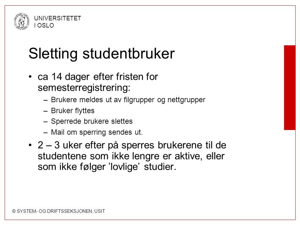 © SYSTEM- OG DRIFTSSEKSJONEN, USIT UNIVERSITETET I OSLO Sletting studentbruker ca 14 dager efter fristen for semesterregistrering: –Brukere meldes ut