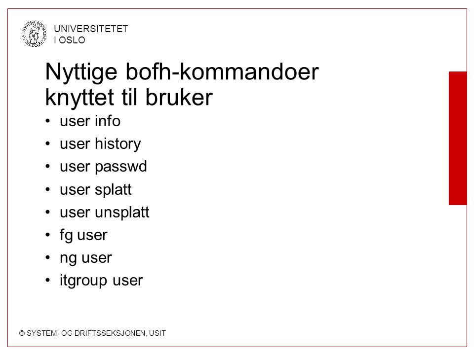 © SYSTEM- OG DRIFTSSEKSJONEN, USIT UNIVERSITETET I OSLO Nyttige bofh-kommandoer knyttet til bruker user info user history user passwd user splatt user
