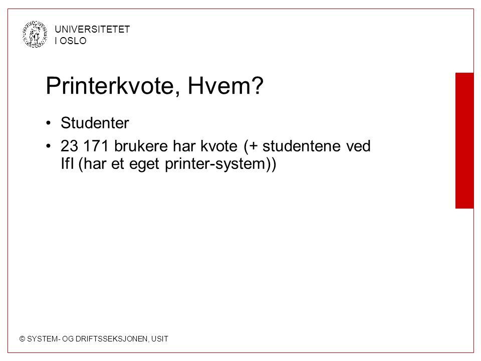 © SYSTEM- OG DRIFTSSEKSJONEN, USIT UNIVERSITETET I OSLO Printerkvote, Hvem? Studenter 23 171 brukere har kvote (+ studentene ved IfI (har et eget prin