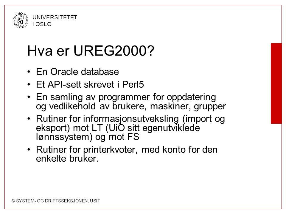 © SYSTEM- OG DRIFTSSEKSJONEN, USIT UNIVERSITETET I OSLO Hva er UREG2000? En Oracle database Et API-sett skrevet i Perl5 En samling av programmer for o
