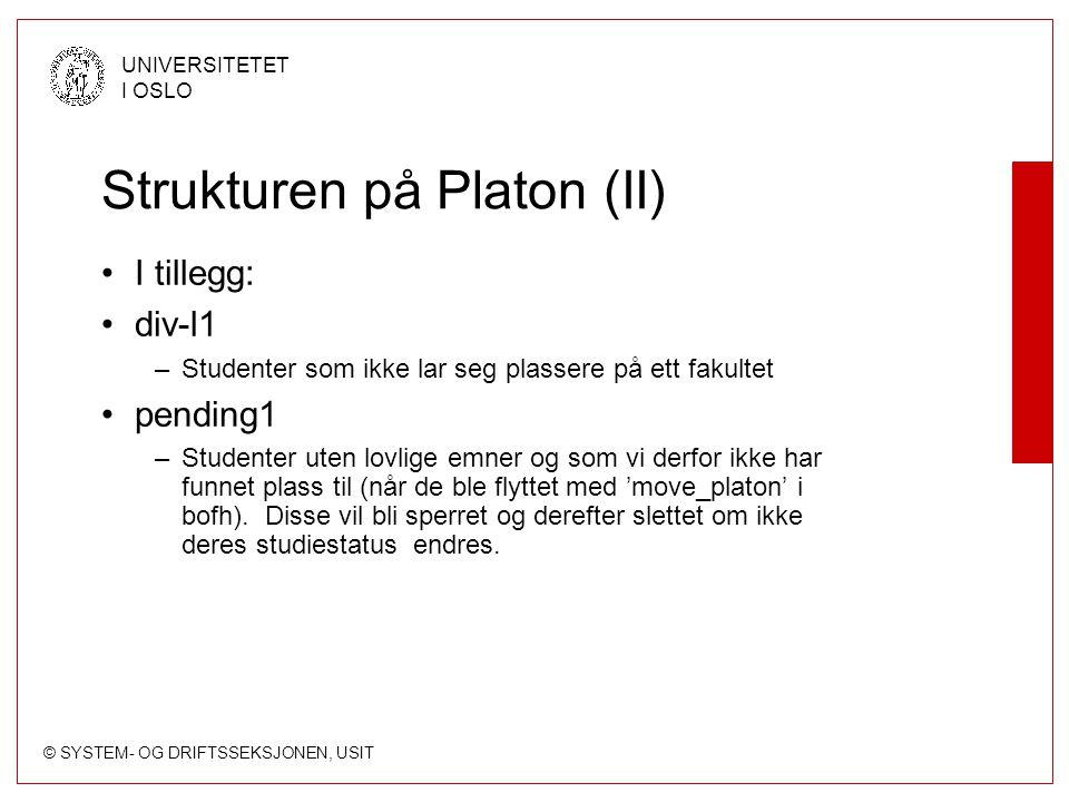 © SYSTEM- OG DRIFTSSEKSJONEN, USIT UNIVERSITETET I OSLO Strukturen på Platon (II) I tillegg: div-l1 –Studenter som ikke lar seg plassere på ett fakult