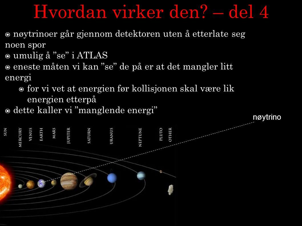 """15 Hvordan virker den? – del 4  nøytrinoer går gjennom detektoren uten å etterlate seg noen spor  umulig å """"se"""" i ATLAS  eneste måten vi kan """"se"""" d"""