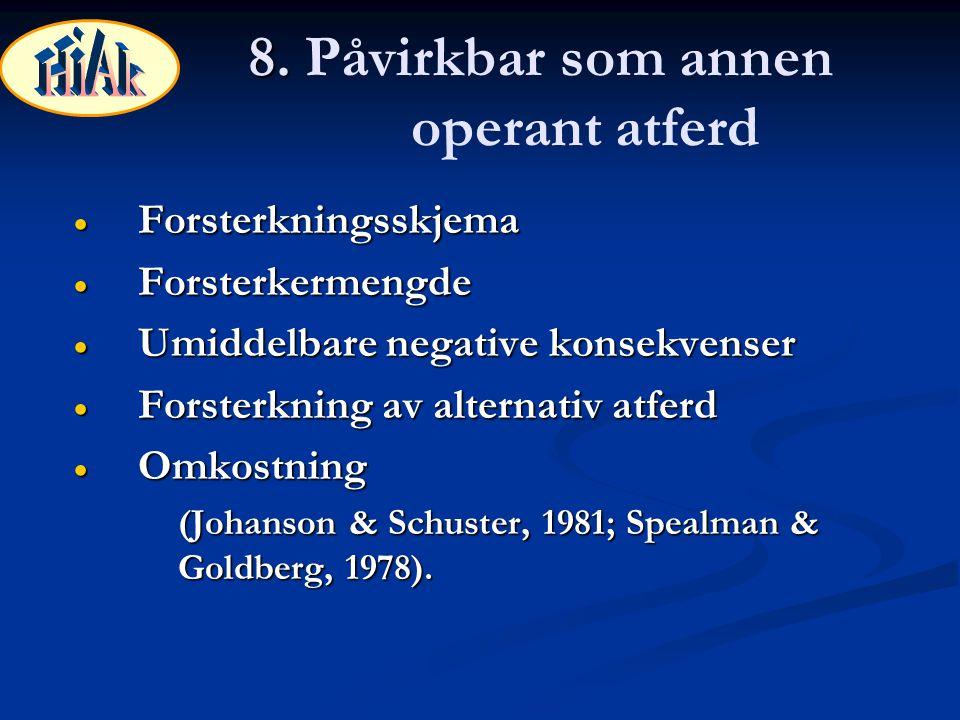 8. 8. Påvirkbar som annen operant atferd  Forsterkningsskjema  Forsterkermengde  Umiddelbare negative konsekvenser  Forsterkning av alternativ atf