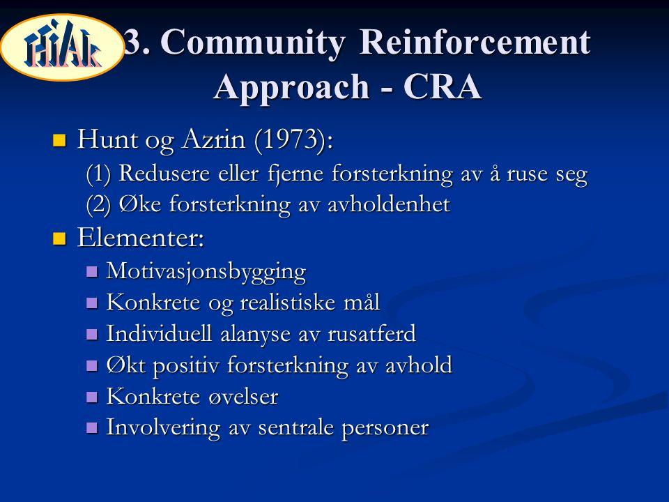 13. Community Reinforcement Approach - CRA Hunt og Azrin (1973): Hunt og Azrin (1973): (1) Redusere eller fjerne forsterkning av å ruse seg (2) Øke fo