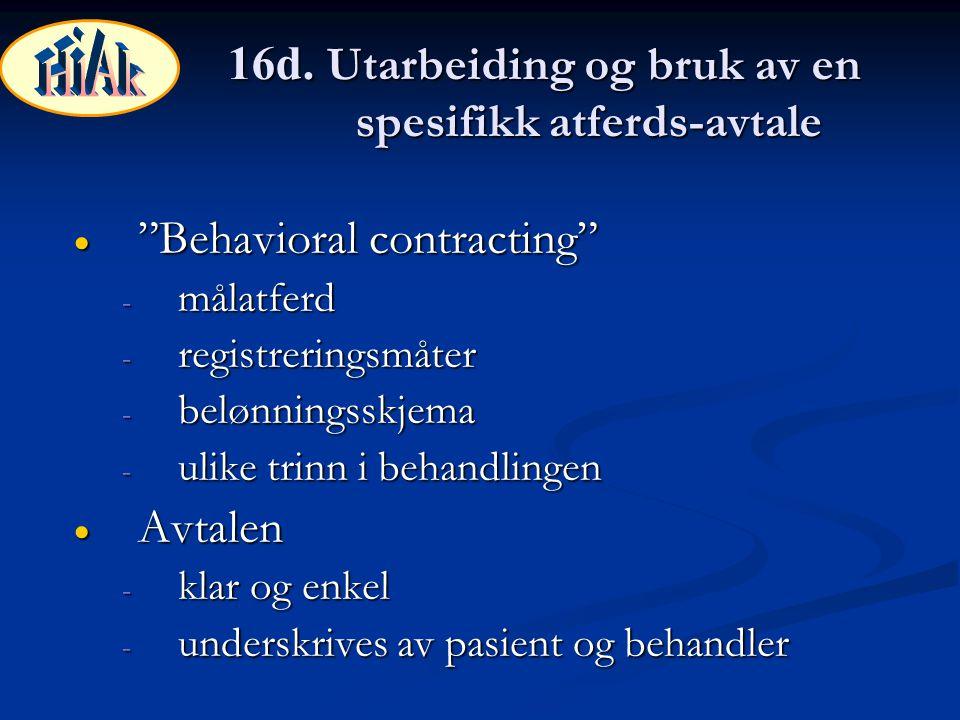 """16d. Utarbeiding og bruk av en spesifikk atferds-avtale  """"Behavioral contracting"""" - målatferd - registreringsmåter - belønningsskjema - ulike trinn i"""